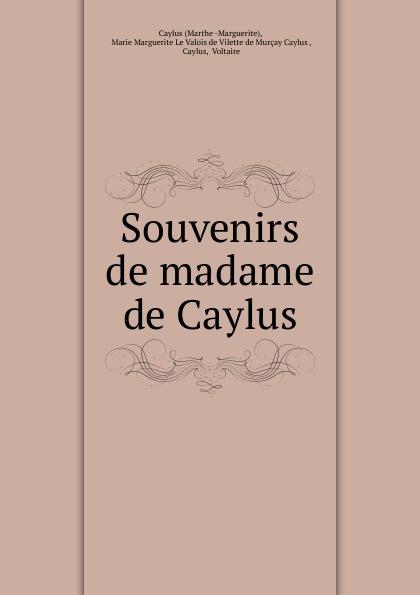 Marthe Marguerite Caylus Souvenirs de madame de Caylus цена и фото