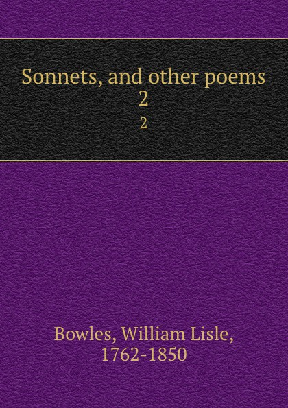 William Lisle Bowles Sonnets, and other poems. 2