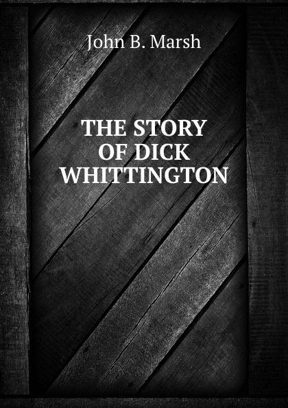 John B. Marsh THE STORY OF DICK WHITTINGTON. whittington