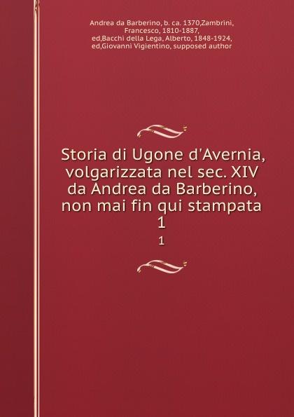 Andrea da Barberino Storia di Ugone d.Avernia, volgarizzata nel sec. XIV da Andrea da Barberino, non mai fin qui stampata. 1 автомат 2п 63а с tx3 6ka