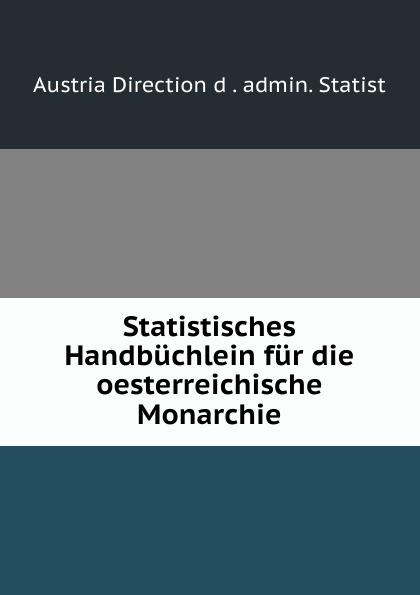 Austria Direction d. admin. Statist Statistisches Handbuchlein fur die oesterreichische Monarchie admin