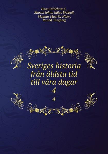 Hans Hildebrand Sveriges historia fran aldsta tid till vara dagar. 4 oscar montelius sveriges historia fran aldsta tid till vara dagar 1