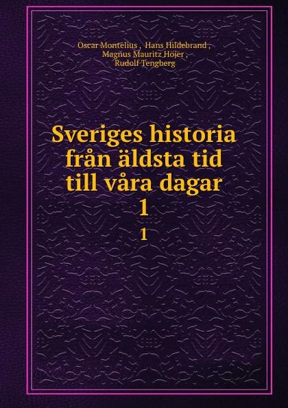 Oscar Montelius Sveriges historia fran aldsta tid till vara dagar. 1 oscar montelius sveriges historia fran aldsta tid till vara dagar 1