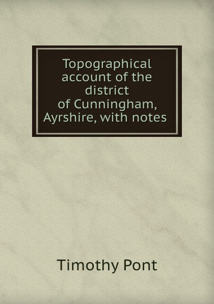 Topographical account of the district of Cunningham, Ayrshire, with notes .