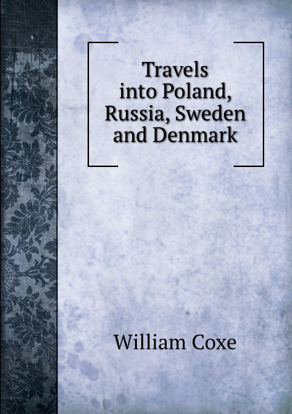 цена на William Coxe Travels into Poland, Russia, Sweden and Denmark