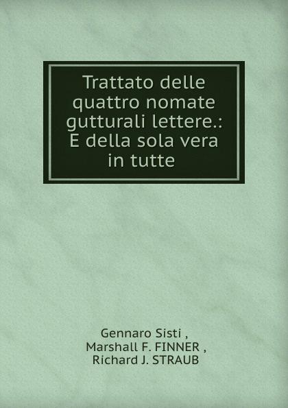 Trattato delle quattro nomate gutturali lettere.: E della sola vera in tutte .