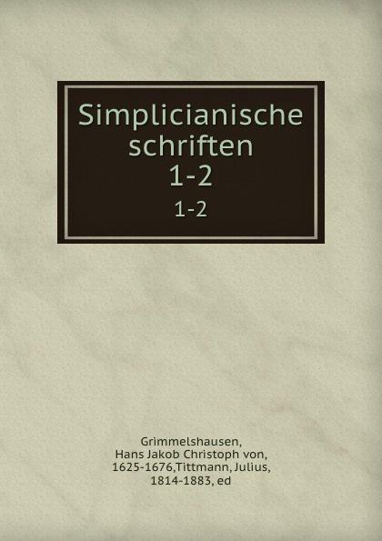 Hans Jakob Christoph von Grimmelshausen Simplicianische schriften. 1-2 полуботинки для мальчика tiflani цвет синий 18b a 8009 030 07 размер 22