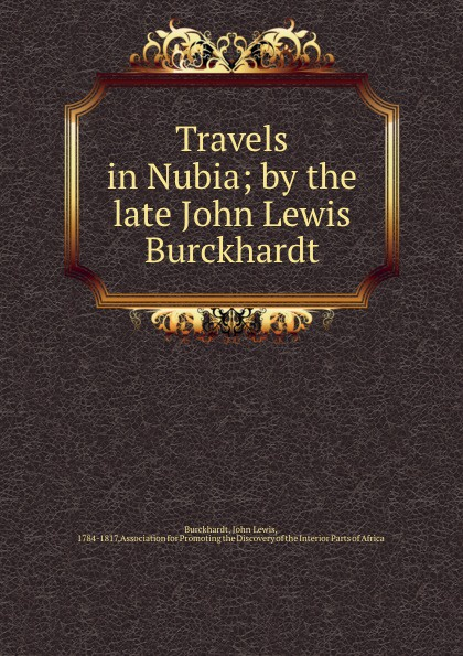John Lewis Burckhardt Travels in Nubia; by the late John Lewis Burckhardt