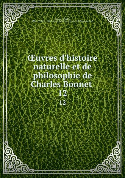 Charles Bonnet OEuvres d.histoire naturelle et de philosophie de Charles Bonnet . 12 charles bonnet oeuvres d histoire naturelle et de philosophie t 12