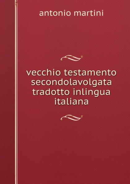 antonio martini vecchio testamento secondolavolgata tradotto inlingua italiana diabaruch profeta vecchio testamento secondolavolgata tradotto in linguaitaliana con annotazioni dichiarto