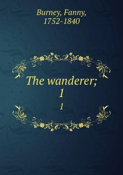 Fanny Burney The wanderer;. 1