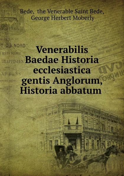 the Venerable Saint Bede Bede Venerabilis Baedae Historia ecclesiastica gentis Anglorum, Historia abbatum . saint bede historia ecclesiastica gentis anglorum latin edition