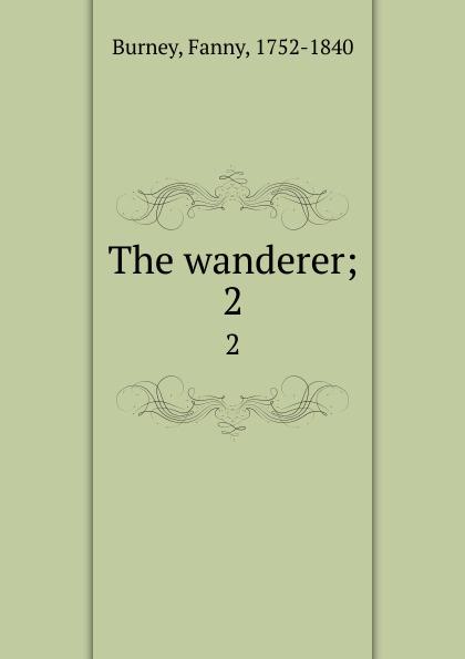 Fanny Burney The wanderer;. 2