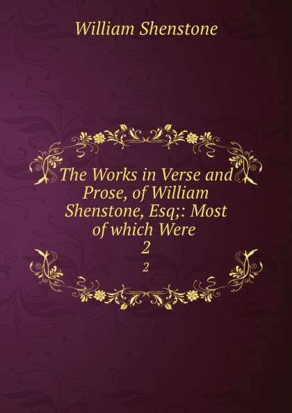 Фото - William Shenstone The Works in Verse and Prose, of William Shenstone, Esq;: Most of which Were . 2 william shenstone the works in verse and prose of william shenstone esq most of which were 2