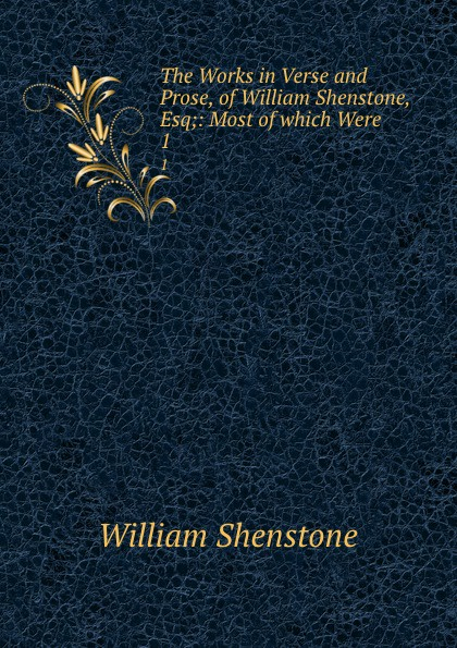 Фото - William Shenstone The Works in Verse and Prose, of William Shenstone, Esq;: Most of which Were . 1 william shenstone the works in verse and prose of william shenstone esq most of which were 2
