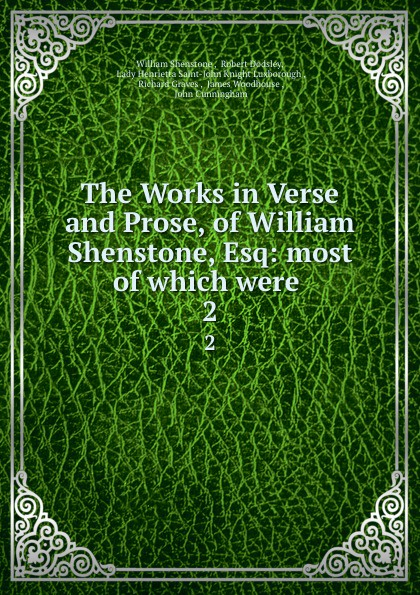 Фото - William Shenstone The Works in Verse and Prose, of William Shenstone, Esq: most of which were . 2 william shenstone the works in verse and prose of william shenstone esq most of which were 2