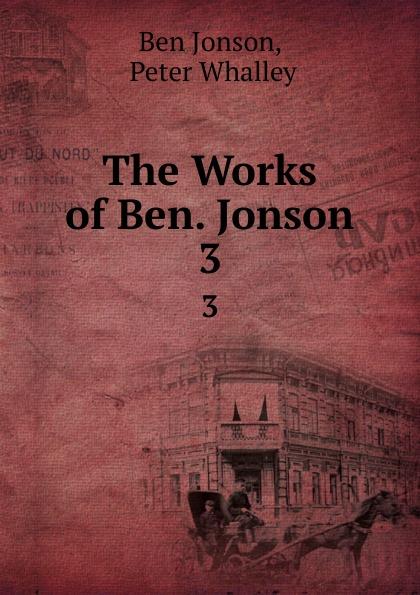 Ben Jonson The Works of Ben. Jonson. 3