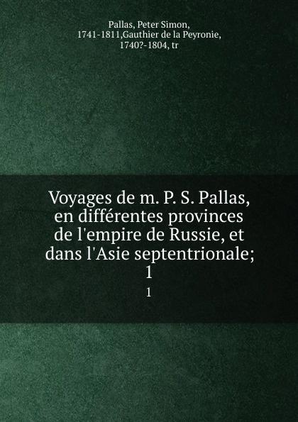 Peter Simon Pallas Voyages de m. P. S. Pallas, en differentes provinces de l.empire de Russie, et dans l.Asie septentrionale;. 1