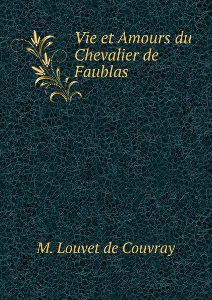 M. Louvet de Couvray Vie et Amours du Chevalier de Faublas
