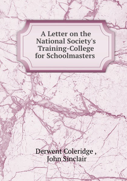 A Letter on the National Society.s Training-College for Schoolmasters .