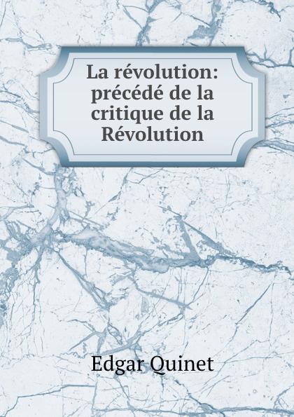 Edgar Quinet La revolution: precede de la critique de la Revolution
