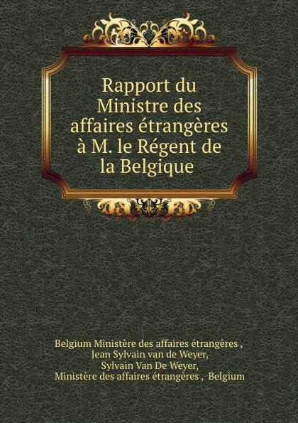 Фото - Jean Sylvain van de Weyer Rapport du Ministre des affaires etrangeres a M. le Regent de la Belgique . jean paul gaultier le male