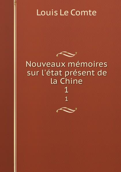 Louis le Comte Nouveaux memoires sur l.etat present de la Chine. 1