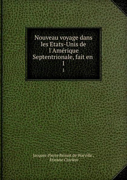 Jacques-Pierre Brissot de Warville Nouveau voyage dans les Etats-Unis de l.Amerique Septentrionale, fait en . 1 la rochefoucauld liancourt f 1747 1827 voyage dans les etats unis d amerique fait en 1795 1796 et 1797 volume 1
