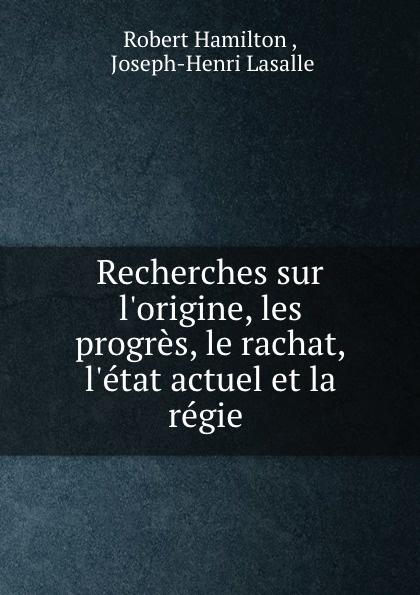 лучшая цена Robert Hamilton Recherches sur l.origine, les progres, le rachat, l.etat actuel et la regie .