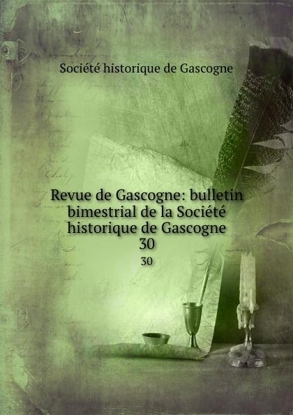 Revue de Gascogne: bulletin bimestrial de la Societe historique de Gascogne. 30