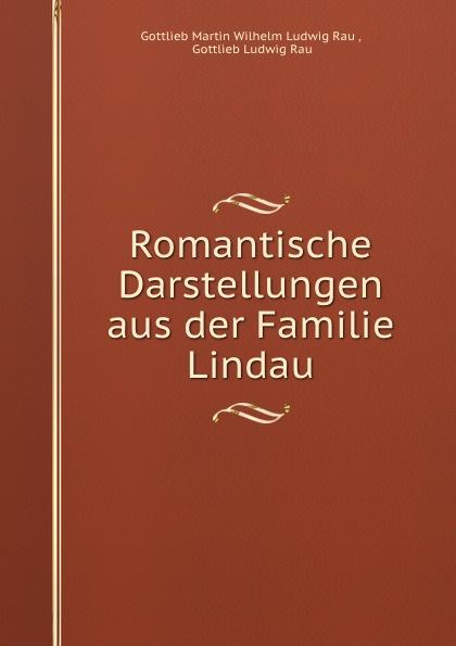 Gottlieb Martin Wilhelm Ludwig Rau Romantische Darstellungen aus der Familie Lindau цена и фото
