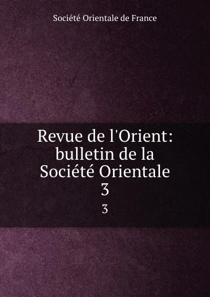 Revue de l.Orient: bulletin de la Societe Orientale. 3