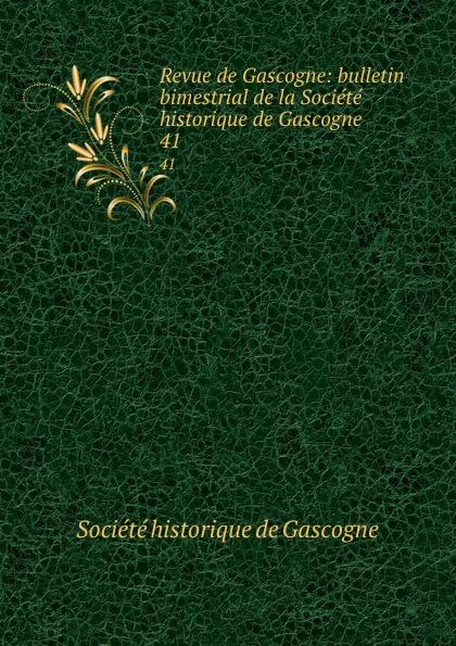 Revue de Gascogne: bulletin bimestrial de la Societe historique de Gascogne. 41