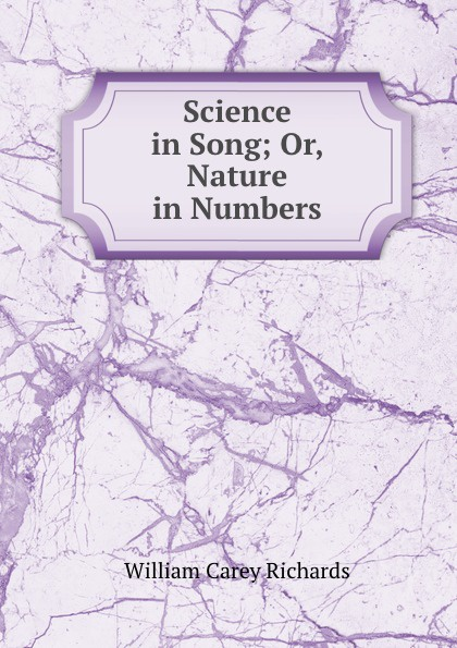 William Carey Richards Science in Song; Or, Nature in Numbers