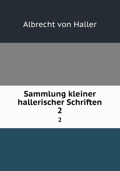 Albrecht von Haller Sammlung kleiner hallerischer Schriften. 2