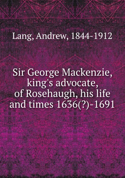 Andrew Lang Sir George Mackenzie, king.s advocate, of Rosehaugh, his life and times 1636(.)-1691 andrew mackenzie пиджак