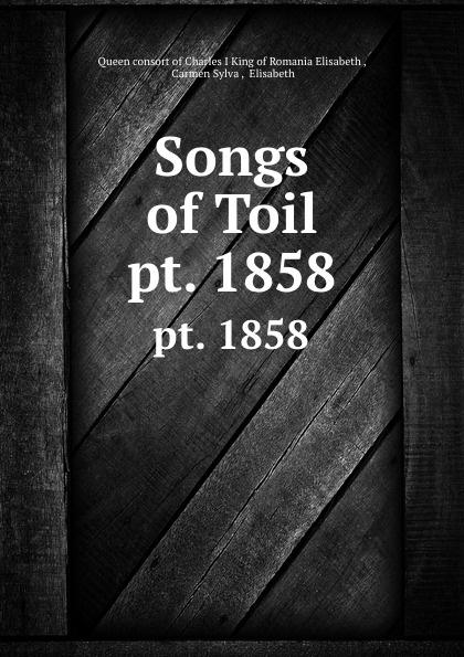 Songs of Toil.  pt.  1858 Редкие, забытые и малоизвестные книги, изданные с петровских времен...