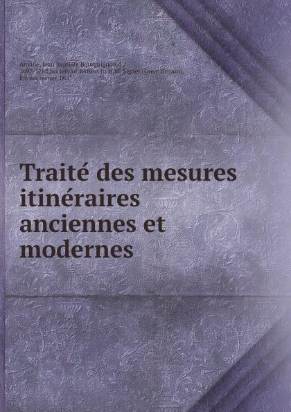 Jean Baptiste Bourguignon d' Anville Traite des mesures itineraires anciennes et modernes anville jean baptiste compendium of ancient geography