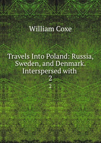 цена на William Coxe Travels Into Poland: Russia, Sweden, and Denmark. Interspersed with . 2