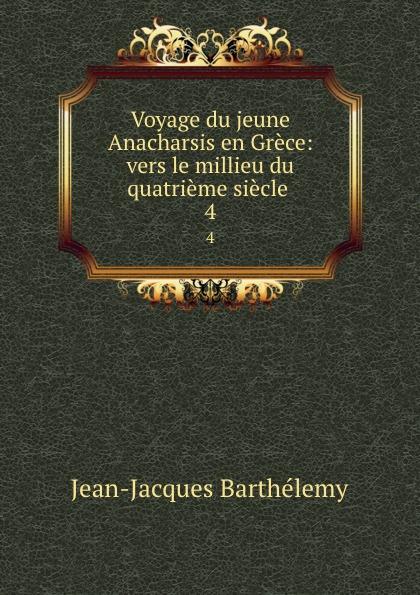 Jean-Jacques Barthélemy Voyage du jeune Anacharsis en Grece: vers le millieu du quatrieme siecle . 4 все цены