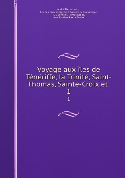 André Pierre Ledru Voyage aux iles de Teneriffe, la Trinite, Saint-Thomas, Sainte-Croix et . 1 b f de lacombe voyage a madagascar et aux iles comores