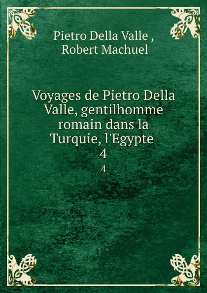 Pietro Della Valle Voyages de Pietro Della Valle, gentilhomme romain dans la Turquie, l.Egypte . 4 pietro della valle voyages t 8
