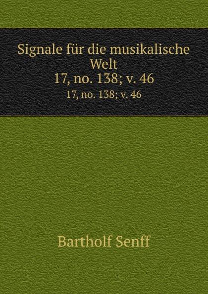 Bartholf Senff Signale fur die musikalische Welt. 17, no. 138; v. 46