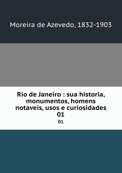 Moreira de Azevedo Rio de Janeiro : sua historia, monumentos, homens notaveis, usos e curiosidades. 01