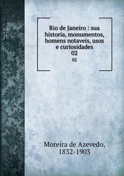 Moreira de Azevedo Rio de Janeiro : sua historia, monumentos, homens notaveis, usos e curiosidades. 02