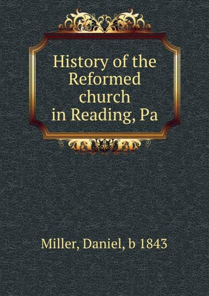 Daniel Miller History of the Reformed church in Reading, Pa. miller daniel au pair