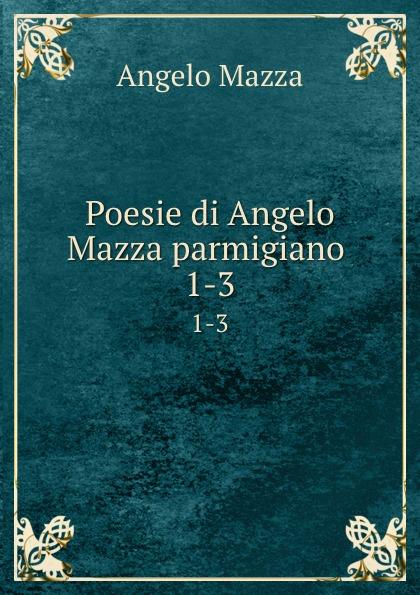 Angelo Mazza Poesie di Angelo Mazza parmigiano . 1-3 angelo mazza poesie di angelo mazza parmigiano 1 3
