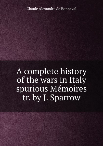 Claude Alexandre de Bonneval A complete history of the wars in Italy spurious Memoires tr. by J. Sparrow claude bonneval memoires du comte de bonneval t 1