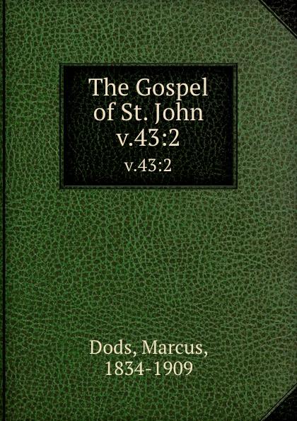 Marcus Dods The Gospel of St. John. v.43:2 dods marcus the expositor s bible the gospel of st john vol ii