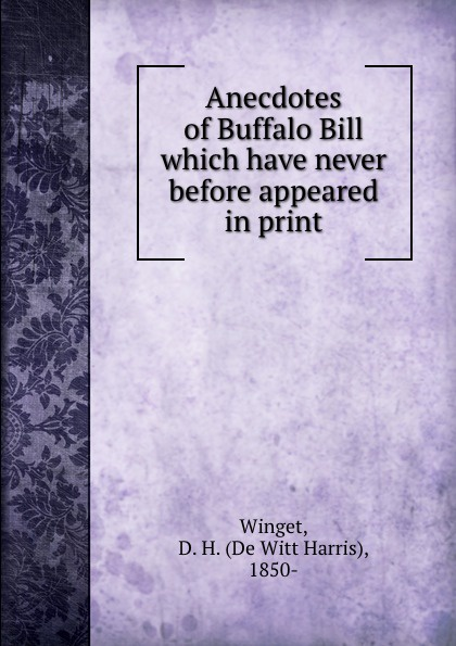 Winget, D. H. (De Witt Harris), 1850- Anecdotes of Buffalo Bill which have never before appeared in print худи print bar magic ia vocaloid